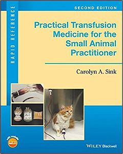 Practical Transfusion Medicine for the Small Animal Practitioner 2nd edition
