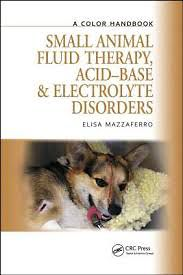 Small Animal Fluid Therapy, Acid-base and Electrolyte Disorders (A Color Handbook) [Hardcover]