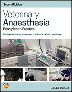 Veterinary Anaesthesia: Principles to Practice, Second Edition