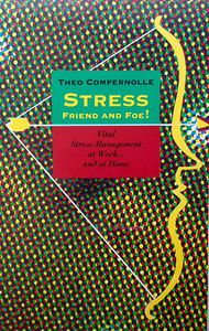 Stress, Friend and Foe Vital Stress Management at Work and at Home