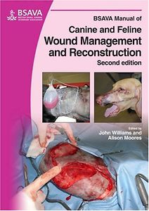 Manual of Canine and Feline Wound Management and Reconstruction, 2nd Edition, BSAVA