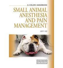 Small Animal Anesthesia and Pain Management, A Color Handbook